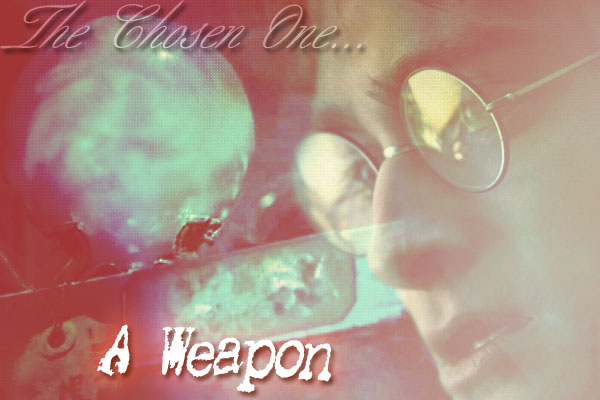 The Chosen One... A Weapon